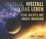 Urknall, Weltall und das Leben - vom Nichts bis heute morgen - von Harald Lesch und Josef Gassner (1 Hörbuch, Inhalt 4 CDs, Länge: ca. 270 Minuten) - Harald Lesch