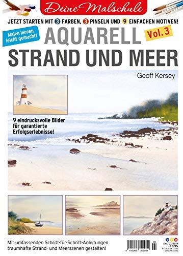 Deine Malschule - Aquarell Volume 3 - Strand und Meer: Jetzt starten mit 3 Farben, 3 Pinseln und 9...