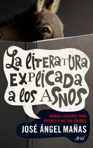La literatura explicada a los asnos: Manual urgente para jóvenes y no tan jóvenes por José Ángel Mañas
