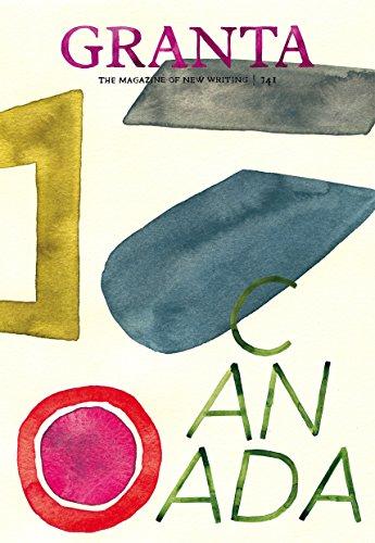 Granta 141: Canada (Granta: The Magazine of New Writing)