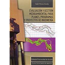 Evaluación Y Gestión Medioambiental Para Planes, Programas Y Proyectos De Ingeni (Monografías de la Escuela Técnica Superior de Ingeniería)