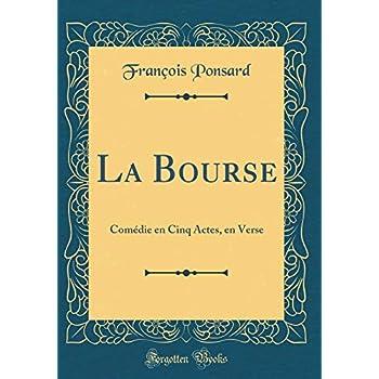 La Bourse: Comédie En Cinq Actes, En Verse (Classic Reprint)