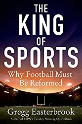 The King of Sports: Why Football Must Be Reformed by Gregg Easterbrook (30-Sep-2014) Paperback