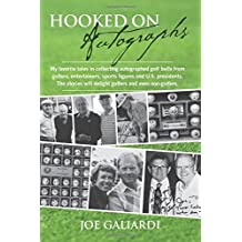Hooked On Autographs: My favorite tales in collecting autographed golf balls from golfers, entertainers, sports figures and U.S. presidents. The stories will delight golfers and even non-golfers.