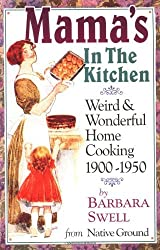 Mama's in the Kitchen: Weird & Wonderful Home Cooking 1900-1950 by Barbara Swell (2002-07-15)