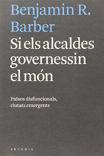 Si Els Alcaldes Governessin El Món (Els llibres d'Arcàdia)