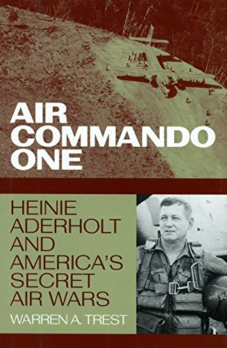 air-commando-one-heinie-aderholt-and-americas-secret-air-wars-smithsonian-history-of-aviation-series