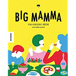 Big Mamma: Italienische Rezepte con molto amore (Kochbuch italienisch,jung, modern, Pizza, Pasta)