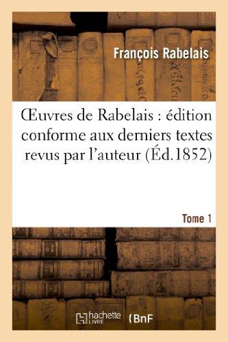 Oeuvres de Rabelais : édition conforme aux derniers textes revus par l'auteur. Tome 1: La vie très horrifique du grand Garguanta