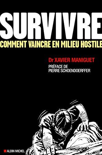 Survivre: Comment vaincre en milieu hostile par Docteur Xavier Maniguet