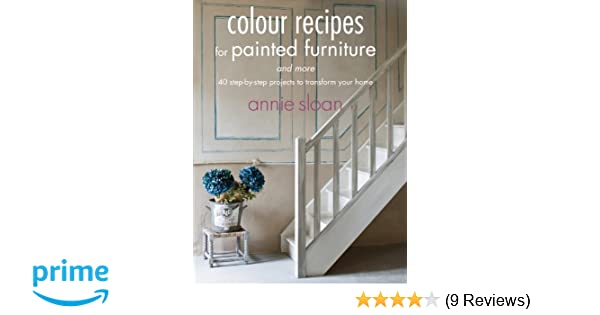 Colour Recipes For Painted Furniture And More Amazon De Annie