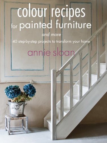 Colour Recipes for Painted Furniture: 42 step-by-step projects to transform your home (English Edition)