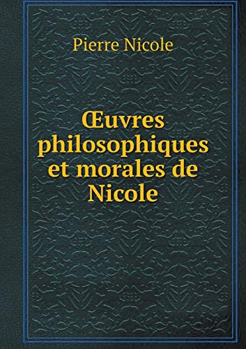 Oeuvres Philosophiques Et Morales de Nicole par Pierre Nicole