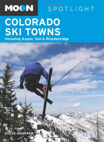 Moon Spotlight Colorado Ski Towns: Including Aspen, Vail & Breckenridge por Steve Knopper