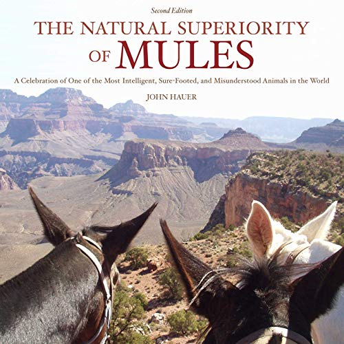 The Natural Superiority of Mules: A Celebration of One of the Most Intelligent, Sure-Footed, and Misunderstood Animals in the World, Second Edition (English Edition) -
