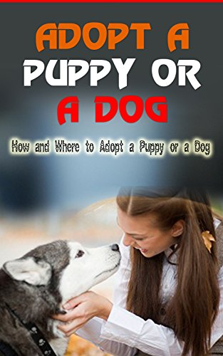 og: How and Where to Adopt a Puppy or a Dog (English Edition) (Puppy Party Supplies)