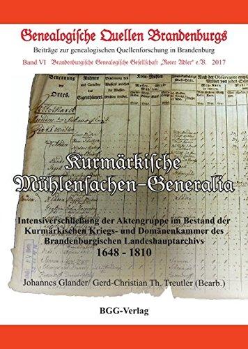 Kurmärkische Mühlensachen-Generalia: Intensiverschließung der Aktengruppe im Bestand der Kurmärkischen Kriegs- und Domänenkammer des Brandenburgischen ... (Genealogische Quellen Brandenburgs)