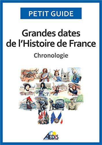 Grandes dates de l'Histoire de France: Chronologie (Petit guide t. 280)