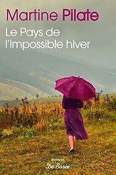 Le pays de l'impossible hiver (roman) par [Pilate, Martine]
