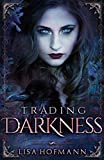 Trading Darkness: A Dark Fairytale by Lisa Hofmann