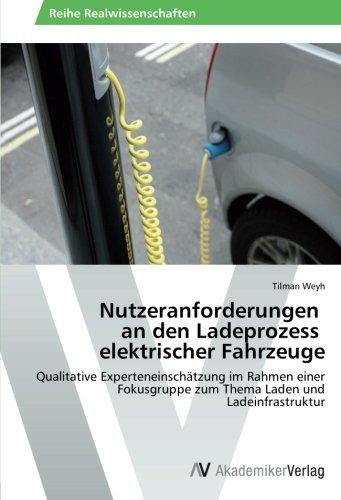 Nutzeranforderungen   an den Ladeprozess   elektrischer Fahrzeuge: Qualitative Experteneinschätzung im Rahmen einer Fokusgruppe zum Thema Laden und Ladeinfrastruktur