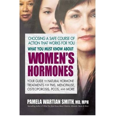 (WHAT YOU MUST KNOW ABOUT WOMEN'S HORMONES: YOUR GUIDE TO NATURAL HORMONE TREATMENT FOR PMS, MENOPAUSE, OSTEOPOROSIS, PCOS, AND MORE ) By Wartian Smith, Pamela (Author) Paperback Published on (11, 2009)