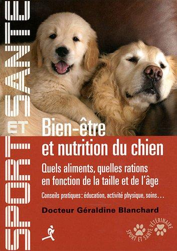 Bien-être et nutrition du chien : Quels aliments, quelles ations en fonction de la taille et de l'âge, conseils pratiques : éducation, activité physique, soins.
