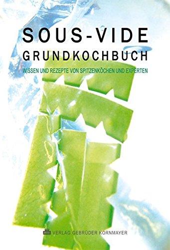 Preisvergleich Produktbild SOUS-VIDE GRUNDKOCHBUCH: Wissen und Rezepte von Spitzenköchen und Experten