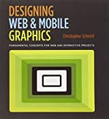 Designing Web and Mobile Graphics: Fundamental concepts for web and interactive projects (Voices That Matter) by Christopher Schmitt (2012-12-31)