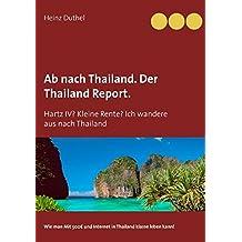 Ab nach Thailand. Der Thailand Report.: Hartz IV? Kleine Rente? Ich wandere aus nach Thailand