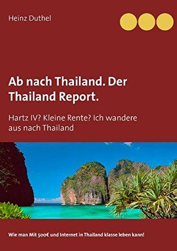 Buchcover: Ab nach Thailand. Der Thailand Report.: Hartz IV? Kleine Rente? Ich wandere aus nach Thailand
