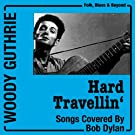 Hard Travellin' (Woody Guthrie Songs Bob Dylan Covered)