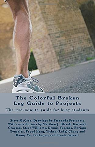 The Colorful Broken Leg Guide to Projects: The two-minute guide for busy students