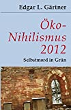 Öko-Nihilismus 2012: Selbstmord in Grün - Edgar L Gärtner