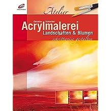 Acrylmalerei schrittwesie gestalten: Landschaften & Blumen (Christophorus Atelier)