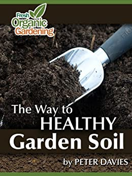 The Way To Healthy Garden Soil (English Edition) par [Davies, Peter]