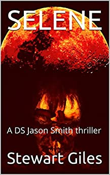 Selene: A disturbing DS Jason Smith thriller (A DS Jason Smith Thriller Book 6) by [Giles, Stewart]