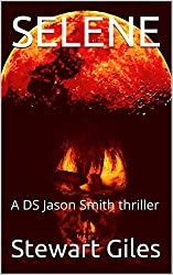 Selene: A disturbing DS Jason Smith thriller (A DS Jason Smith Thriller Book 6)