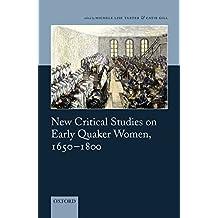 New Critical Studies on Early Quaker Women, 1650-1800
