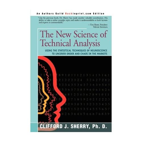 [(The New Science of Technical Analysis: Using the Statistical Techniques of Neuroscience to Uncover Order and Chaos in the Markets)] [Author: Clifford J Sherry] published on (April, 2004)