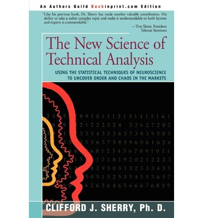 [(The New Science of Technical Analysis: Using the Statistical Techniques of Neuroscience to Uncover Order and Chaos in the Markets)] [Author: Clifford J Sherry] published on (April, 2004) par Clifford J Sherry