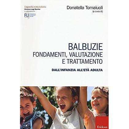 Balbuzie. Fondamenti, Valutazioni E Trattamento Dall'infanzia All'età Adulta