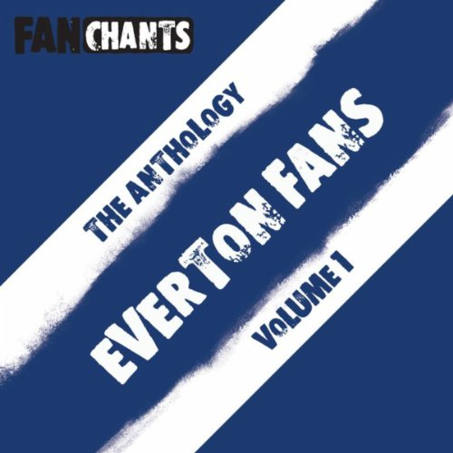 Everton Fans Anthology I (Real EFC Football Songs) [Explicit]