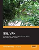 SSL VPN : Understanding, evaluating and planning secure, web-based remote access: A comprehensive overview of SSL VPN technologies and design strategies by Joseph Steinberg (2005-03-09)