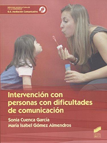 Intervención con personas con dificultad de comunicación (Ciclos Formativos) por Sonia/Gómez Almendros, María Isabel Cuenca García