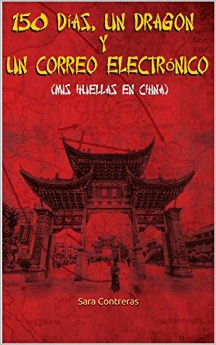 150 días, un dragón y un correo electrónico: Mis huellas en China por Sara Contreras