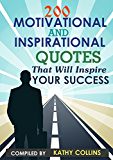 200 Motivational and inspirational Quotes That Will Inspire Your Success (English Edition)