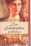 Das Schokoladenmädchen - Katryn Berlinger