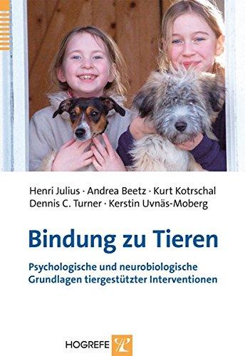 Bindung zu Tieren: Psychlogische und neurobiologische Grundlagen tiergestützter Interventionen (Bindung Beziehungen)