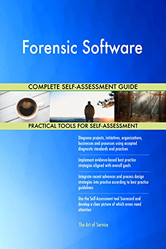 Forensic Software All-Inclusive Self-Assessment - More than 660 Success Criteria, Instant Visual Insights, Comprehensive Spreadsheet Dashboard, Auto-Prioritized for Quick Results